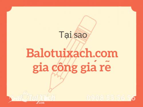 Tại sao Balotuixach.com gia công giá rẻ, 275, Nguyễn Long, Balo túi xách, 06/08/2019 13:56:11