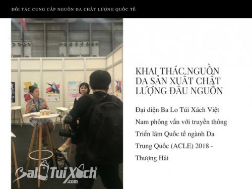 Trưởng đại diện Ba Lo Túi Xách Việt Nam phỏng vấn với truyền thông Triển lãm Quốc tế ngành Da Trung Quốc (ACLE) 2018 - Thượng Hải 2