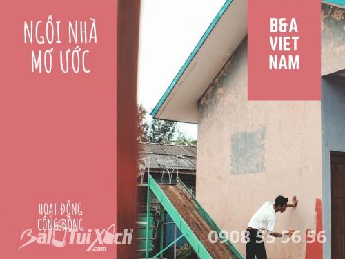 Xây ngôi nhà mơ ước: B&A Việt Nam trích quỹ vì cộng đồng - Giúp xây nhà tình thương cho gia đình anh Gọi, 588, Huyền Nguyễn, Balo túi xách, 26/06/2020 15:15:37